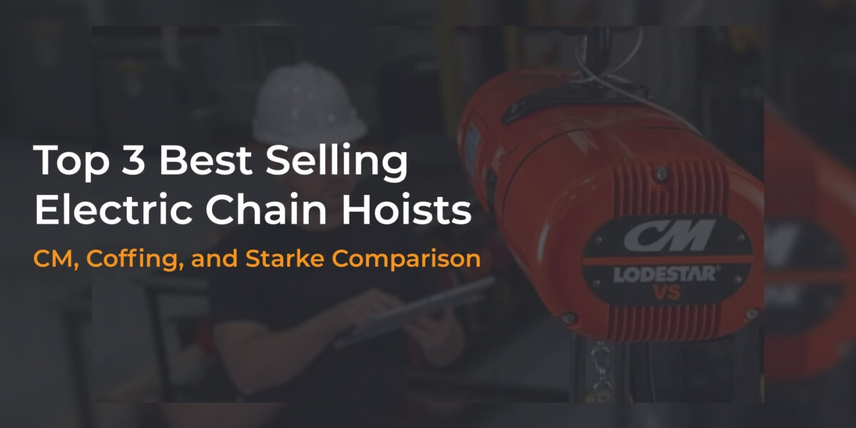 Comparing Our Top 3 Best Selling Electric Chain Hoists
